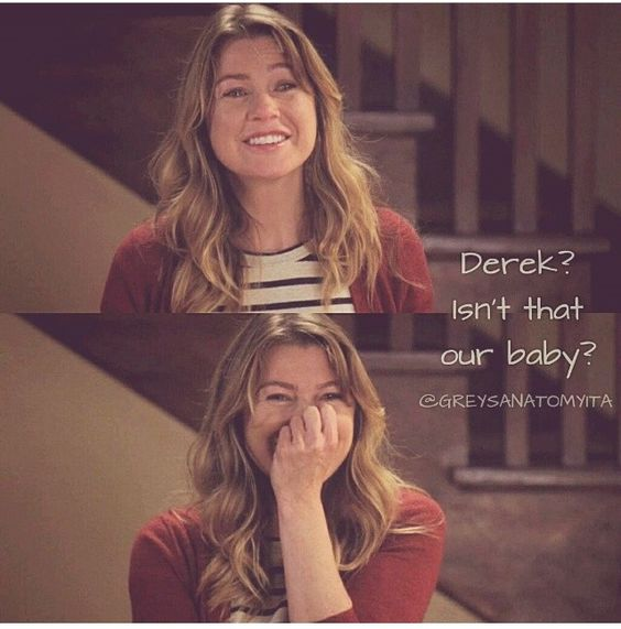 """""""Derek? Is that our baby?"""" Meredith to Derek, Grey's Anatomy quotes - one of the best moments for sure."""