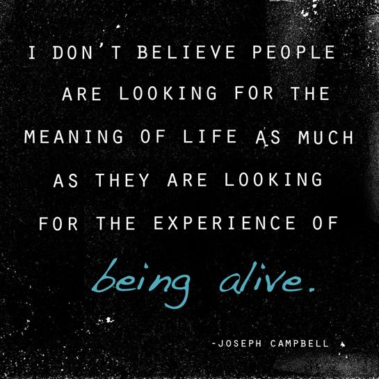 Joseph Campbell Quote: Being Alive