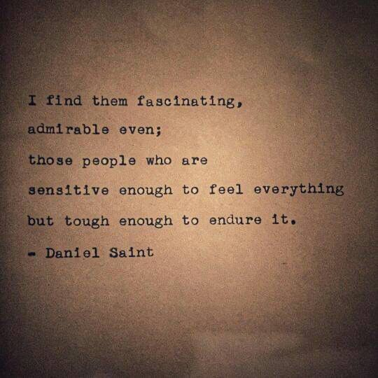 highly sensitive people are definitely facinating and admirable, especially when you're an empath. Because you can understand them on a deeper level.