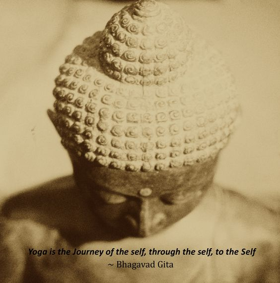 yoga is the journey of the self - through the self, to the self Bhagavad Gita