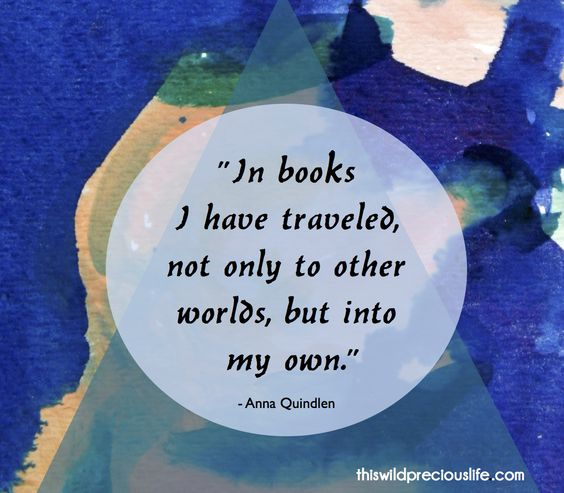 In books I have traveled not only to other worlds, but into my own.
