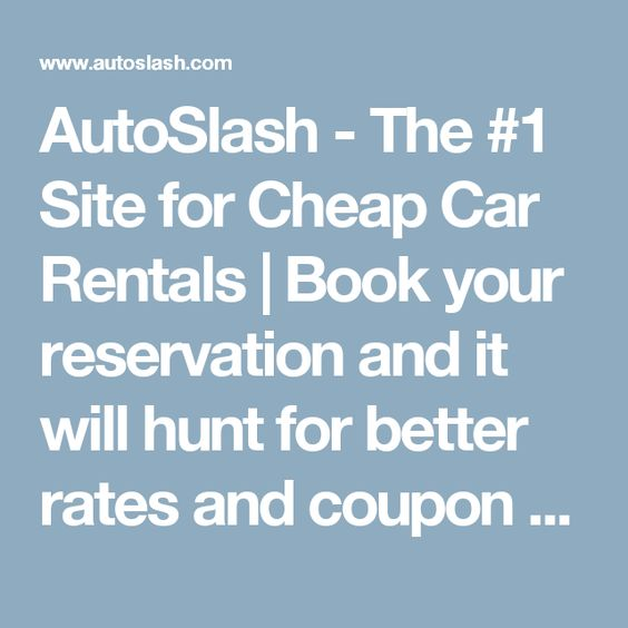 AutoSlash - The #1 Site for Cheap Car Rentals | Book your reservation and it will hunt for better rates and coupon codes to apply.  Plus, it will automatically rebook you at the lowest available rate until the day you pick up your rental.