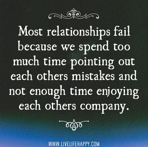 Most relationships fail because we spend too much time pointing out each others mistakes and not enough time enjoying each others company. by deeplifequotes, via Flickr