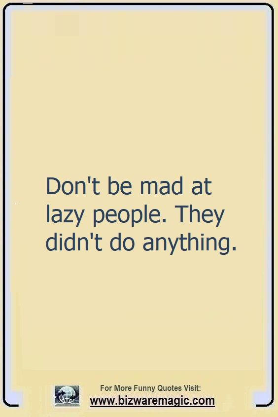 Top 14 Funny Quotes From Bizwaremagic Funny Quotes Lazy People Quotes Lazy Quotes