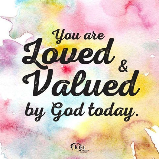 You Are Loved Quotes: You Are Loved & Valued By God Today.