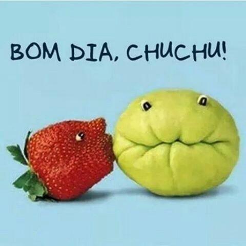 Bom Dia meu Chuchu!