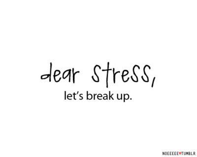 dear stress....