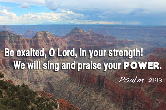 PSALM OF THE DAY WE PRAY: Psalm 21:13