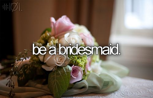 every time i've been a bridesmaid the wedding never happened =/ is that a bad sign??