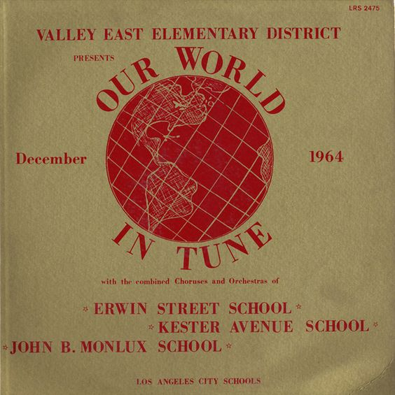 """Record LP titled """"Our World in Tune"""" featuring 3 elementary schools in the Valley East Elementary District: Erwin Street School (Valley Glen), Kester Avenue School (Van Nuys), and John B. Monlux School (North Hollywood), December, 1964. Songs included are world folk songs, with narration by Carrie Hoffman. San Fernando Valley History Digital Library."""