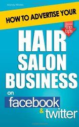 Learn How To Advertise Your Hair Salon Business on Facebook and Twitter.