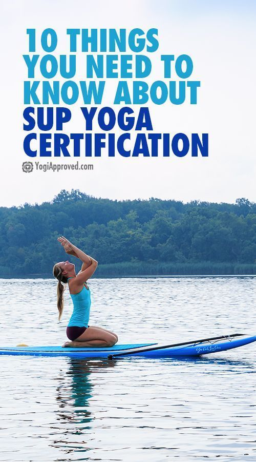 10 Things You Need To Know About SUP Yoga Certification #yogateachers #yogateachertraining