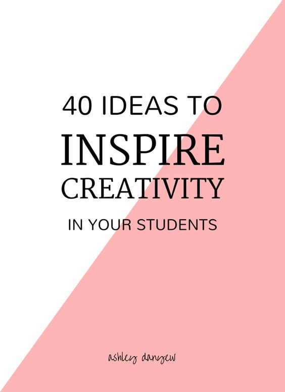 <span style='color:#555555;'>40 Ideas to Inspire Creativity in Your Students</span>