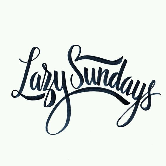 Can I have one more Sunday... But a REAL Lazy Sunday this time: