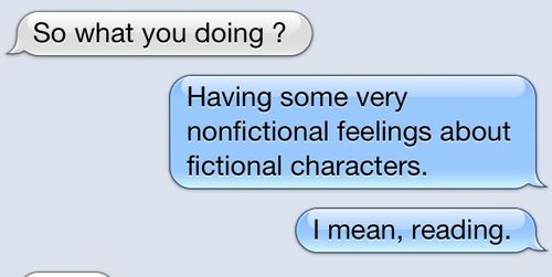 Having nonfictional feelings about fictional characters.