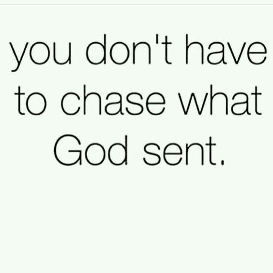 Exactly. Whats meant for you, is for you. No need to chase, beg or settle.