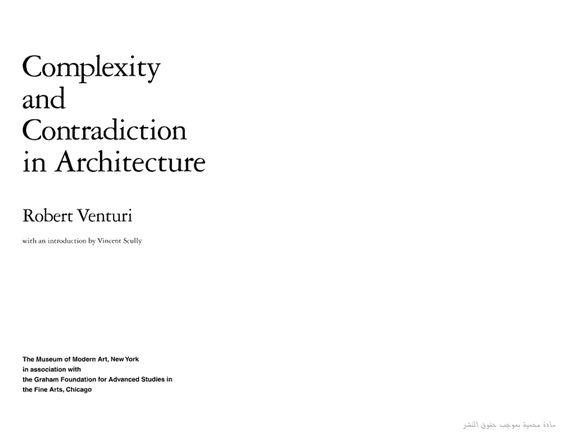 """روبرت فنتوري صاحب المقولة الشهيرةا الاقل هو الضجر """" التي خالفت نظربة المعماري مس فان دي رو """" الاقل هو الاكثر"""" التي تؤيد البساطة ,من أقواله : """" أحب التعقيد والتناقض في العمارة. ولا أحب عدم الاتساق والعشوائية وعدم الكفاءة، أود أن أشير إلى عمارة معقدة ومتناقضة تعتمد على ثراء وغموض الخبرة الحديثة، بما في ذلك الخبرة المتعلقة بالفن.... أنا مع الفوضى المليئة بالحيوية وليس مع التركيبات الواضحة الروتينية. أنا مع الثراء أكثر من وضوح المعاني .... الأكثر لا يساوي الأقل>:"""