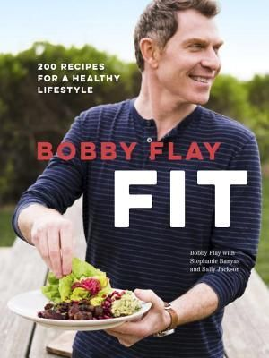 Bobby Flay Fit 200 Recipes For A Healthy Lifestyle Bobby Flay