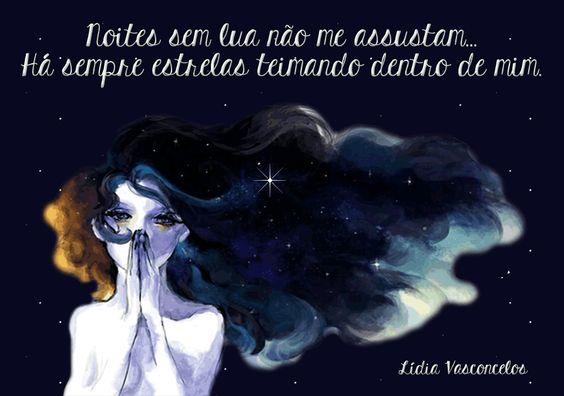 Noites sem lua não me assustam... Há sempre estrelas teimando dentro de mim. (Lídia Vasconcelos)
