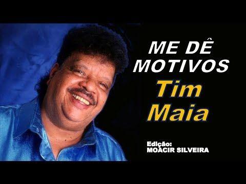 Me De Motivos Letra E Video Com Tim Maia Video Moacir Silveira