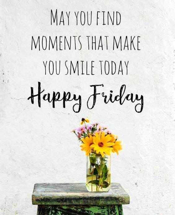 Happy Friday I Hope You Have An Amazing Day Its Friday Quotes Happy Friday Quotes Friday Morning Quotes