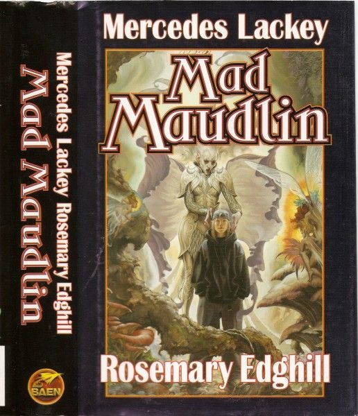 Mad Maudlin Authors: Mercedes Lackey , Rosemary Edghill Year: 2003-08-00 Publisher: Baen  Cover: Stephen Hickman