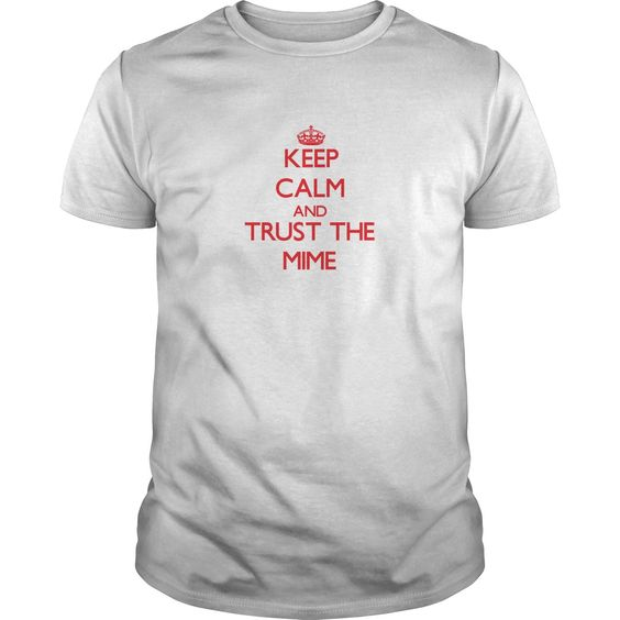 Keep Calm and Trust the Mime