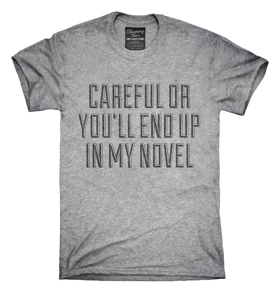 Careful Or You'll End Up In My Novel T-Shirts, Hoodies, Tank Tops