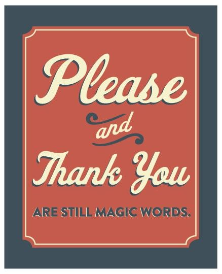 Please and Thank You are still magic words :)