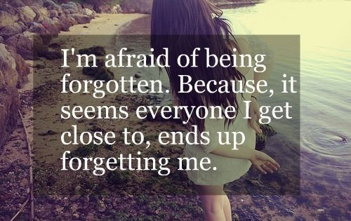 I'm Afraid Of Being Forgotten