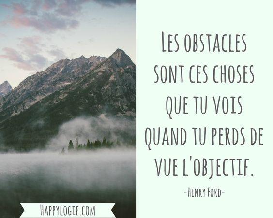 Citation en français -Les obstacles sont ces choses que tu vois quand tu perds de vue l'objectif - Henry Ford - Réalisation de soi, épanouissement, retour à l'essentiel, créer sa vie, être acteur de sa vie, être soi-même, briller, être soi-même, authenticité