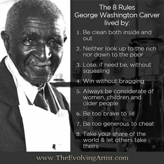 The 8 Rules George Washington Carver lived by.
