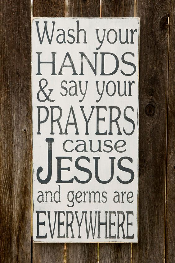 NEW - Wash Your Hands and Say Your Prayers Cause Jesus and Germs are Everywhere - Want this for the bathroom!