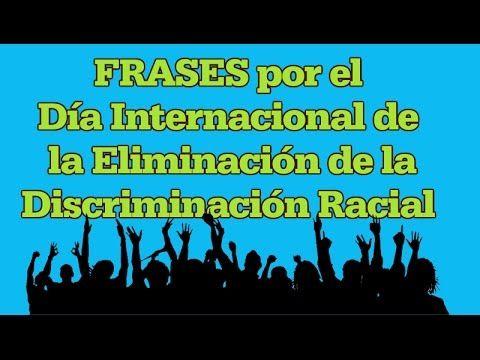 Día Internacional De La Eliminación De La Discriminación Racial Frases Discriminacion Día Internacional De Frases De Discriminacion