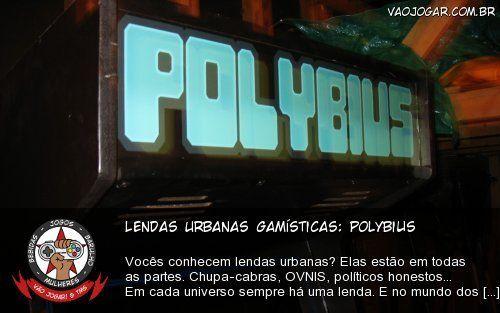 Lendas Urbanas Gamísticas: Polybius - Vocês conhecem lendas urbanas? Elas estão em todas as partes. Chupa-cabras, OVNIS, políticos honestos... Em cada universo sempre há uma lenda. E no mundo dos games também não é diferente. Hoje estarei contando a história de Polybius, um jogo psicodélico e muito loucão.