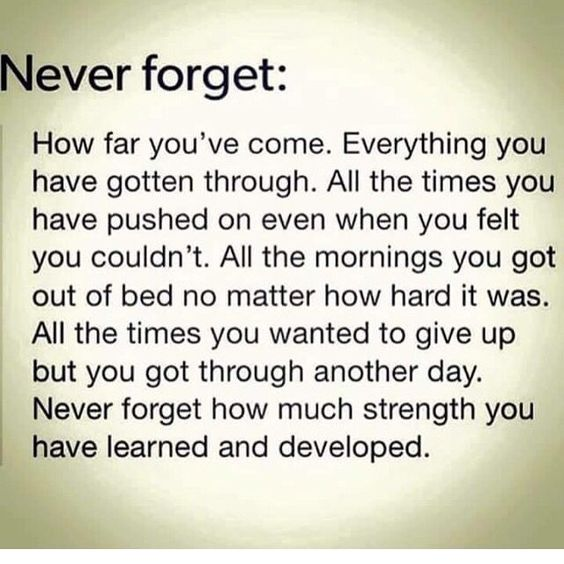 Don't take for granted the strength you possess. Keep going