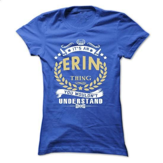 Its an ERIN Thing You Wouldnt Understand - T Shirt, Hoo - #sleeve tee #sweatshirt menswear. ORDER NOW => https://www.sunfrog.com/Names/Its-an-ERIN-Thing-You-Wouldnt-Understand--T-Shirt-Hoodie-Hoodies-YearName-Birthday-Ladies.html?68278