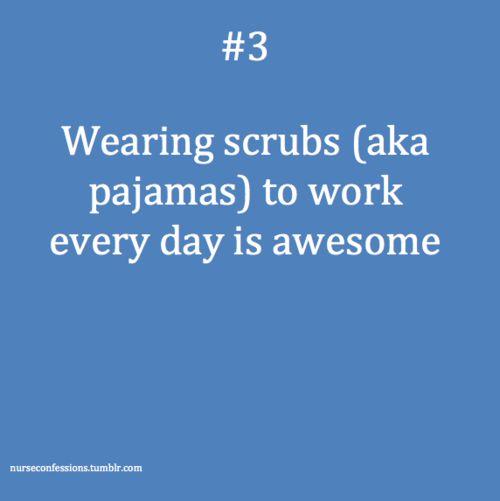 Nursing: Wearing scrubs (aka pajamas) to work every day is awesome.