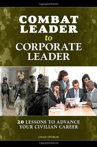 Combat Leader to Corporate Leader: 20 Lessons to Advance Your Civilian Career by Chad Storlie, http://www.amazon.com/dp/B004HD49QM/ref=cm_sw_r_pi_dp_dx3yub167NEFK