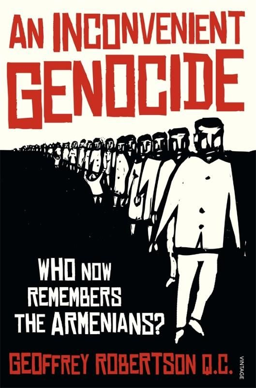 An Inconvenient Genocide : Who Now Remembers the Armenians? - Geoffrey Robertson