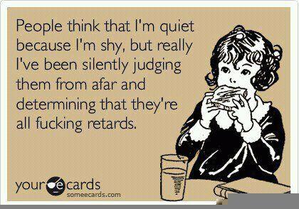 People think I'm shy...