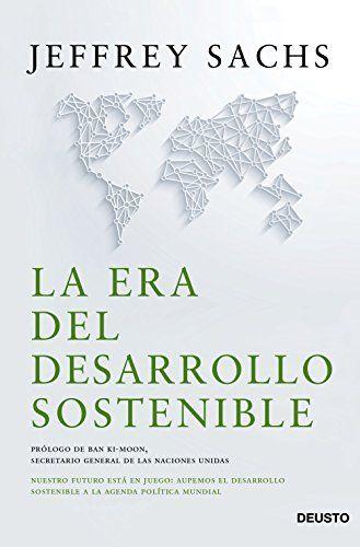 La era del desarrollo sostenible: Nuestro futuro está en juego: incorporemos el desarrollo sostenible a la agenda política mundial de Jeffrey D. Sachs y otros. Máis información no catálogo: http://kmelot.biblioteca.udc.es/record=b1534444~S1*gag