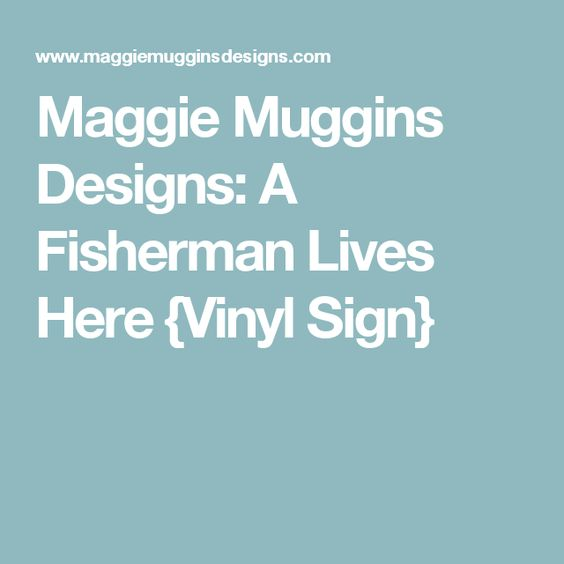 Maggie Muggins Designs: A Fisherman Lives Here {Vinyl Sign}