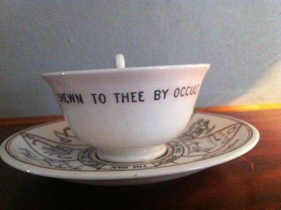"""""""Behold thy fortune shewn to thee by occult powers and magic tea"""""""