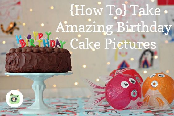 How to: Take Amazing Birthday Cake Photos. Useful tutorial with lots of ideas. Make sure you don't miss out on the perfect shot!