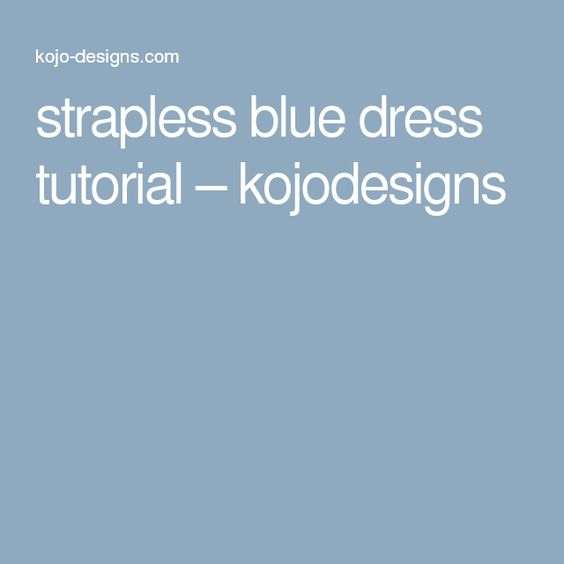 strapless blue dress tutorial – kojodesigns