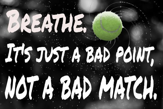 """""""Breathe, it's just a bad point, not a bad match."""""""