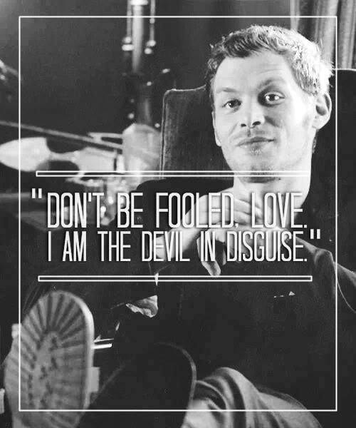 Klaus Mikaelson: The Originals... I just like the line