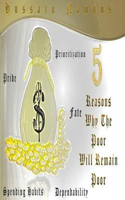 Non-Fiction: 5 Reasons Why The Poor Will Remain Poor. This book talks about the reasons why the poor will remain poor and the fact that they have to first