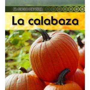 La calabaza (Pumpkin) (El Ciclo De Vida / Life Cycle of a. . .) (Spanish Edition)